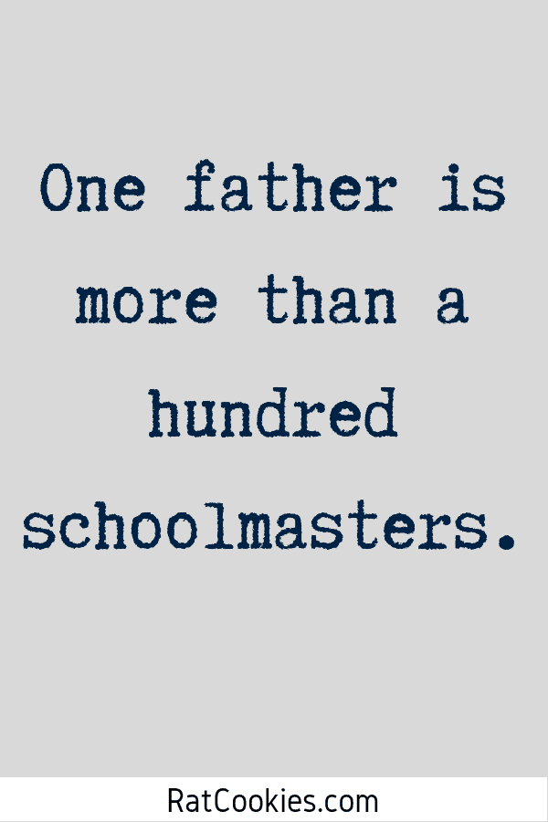 one father is more than a hundred schoolmasters.